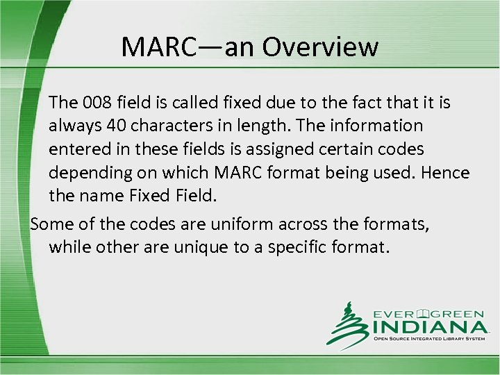 MARC—an Overview The 008 field is called fixed due to the fact that it