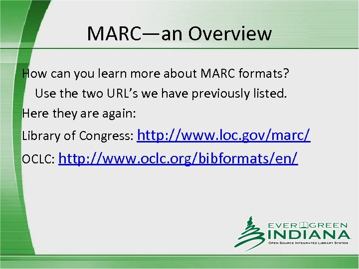 MARC—an Overview How can you learn more about MARC formats? Use the two URL's