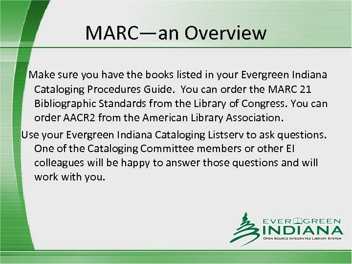 MARC—an Overview Make sure you have the books listed in your Evergreen Indiana Cataloging