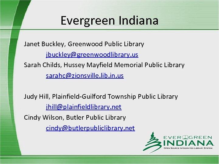 Evergreen Indiana Janet Buckley, Greenwood Public Library jbuckley@greenwoodlibrary. us Sarah Childs, Hussey Mayfield Memorial