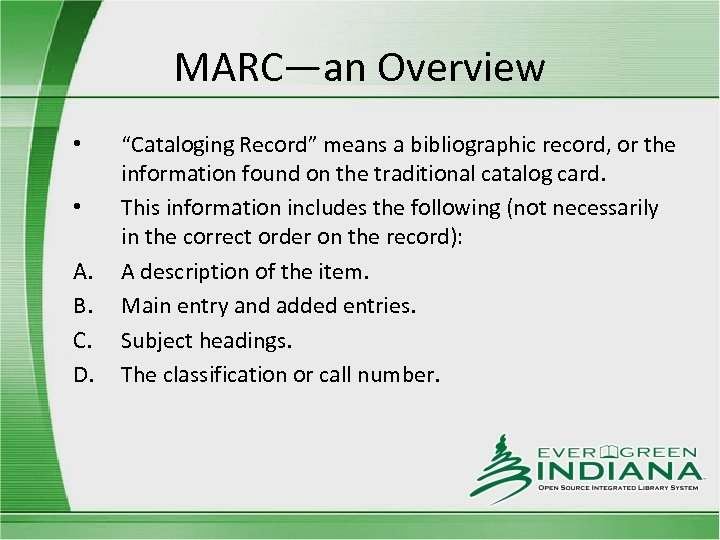 "MARC—an Overview • • A. B. C. D. ""Cataloging Record"" means a bibliographic record,"