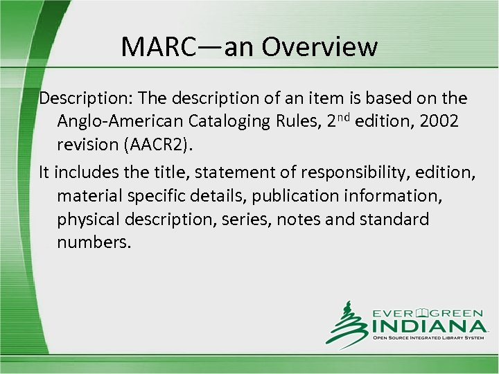 MARC—an Overview Description: The description of an item is based on the Anglo-American Cataloging