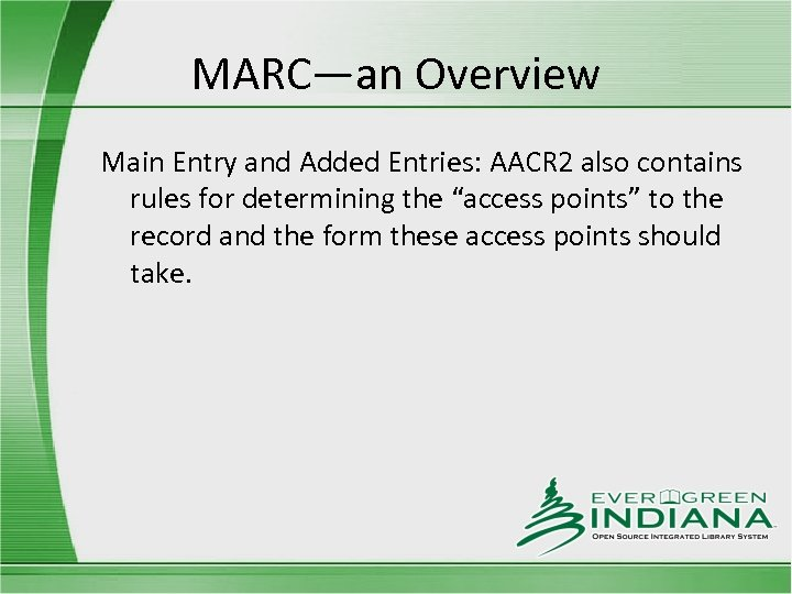 MARC—an Overview Main Entry and Added Entries: AACR 2 also contains rules for determining
