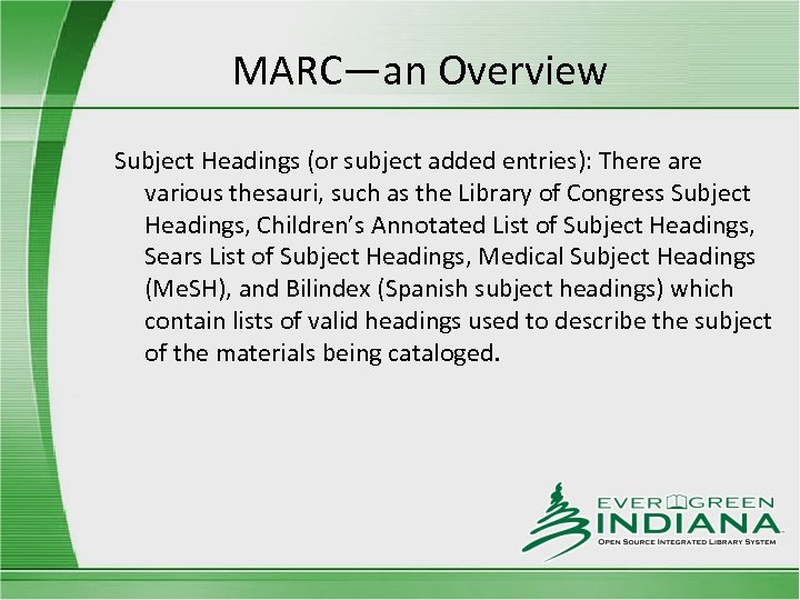 MARC—an Overview Subject Headings (or subject added entries): There are various thesauri, such as