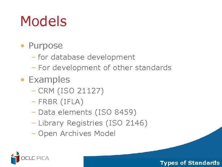Models • Purpose – for database development – For development of other standards •