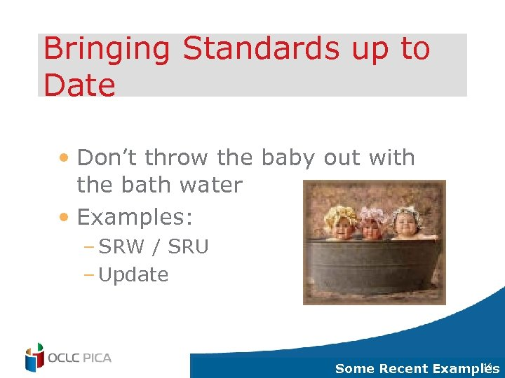 Bringing Standards up to Date • Don't throw the baby out with the bath
