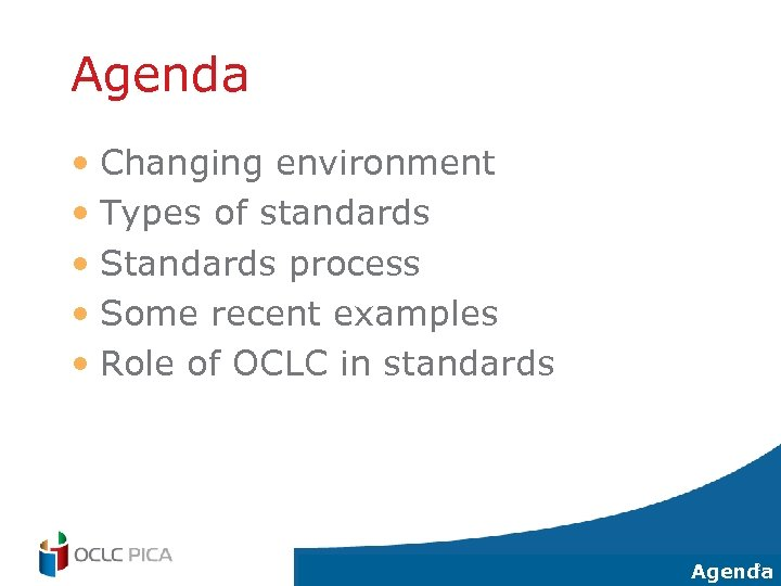 Agenda • Changing environment • Types of standards • Standards process • Some recent