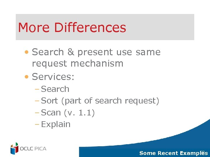 More Differences • Search & present use same request mechanism • Services: – Search