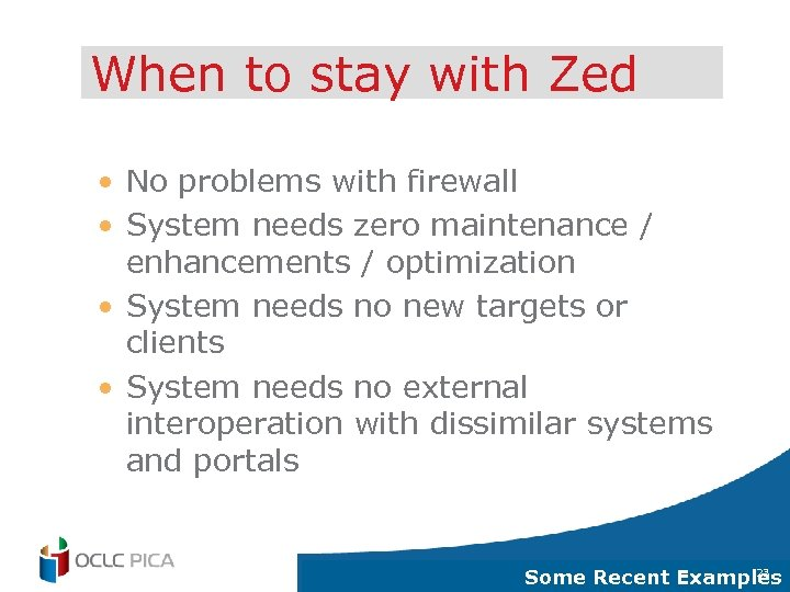When to stay with Zed • No problems with firewall • System needs zero