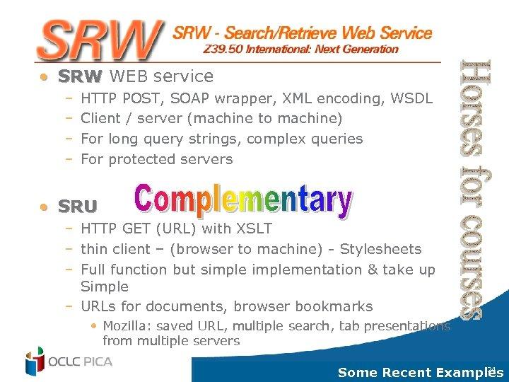 • SRW WEB service – – HTTP POST, SOAP wrapper, XML encoding, WSDL