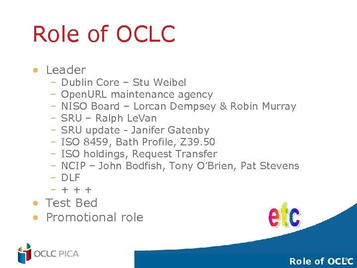 Role of OCLC • Leader – – – – – Dublin Core – Stu