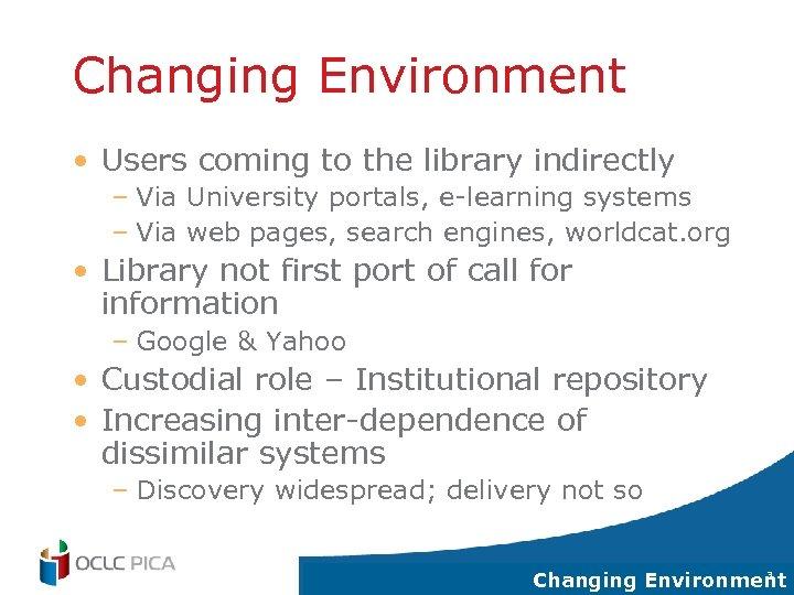 Changing Environment • Users coming to the library indirectly – Via University portals, e-learning