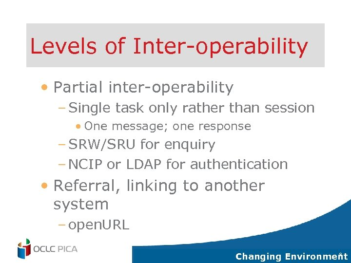 Levels of Inter-operability • Partial inter-operability – Single task only rather than session •