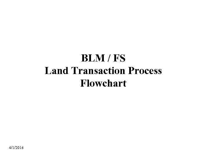 BLM / FS Land Transaction Process Flowchart 4/1/2016