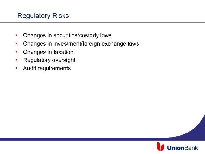 Regulatory Risks • • • Changes in securities/custody laws Changes in investment/foreign exchange laws