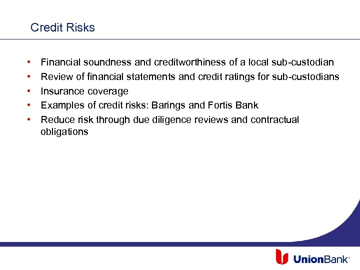 Credit Risks • • • Financial soundness and creditworthiness of a local sub-custodian Review