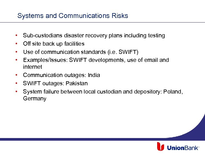 Systems and Communications Risks • • Sub-custodians disaster recovery plans including testing Off site