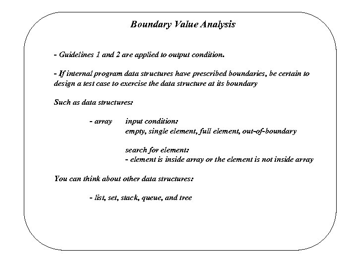 Boundary Value Analysis - Guidelines 1 and 2 are applied to output condition. -