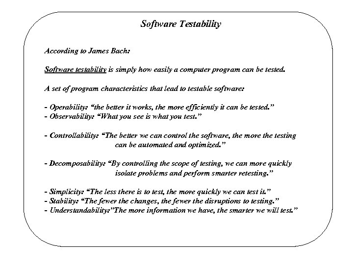 Software Testability According to James Bach: Software testability is simply how easily a computer