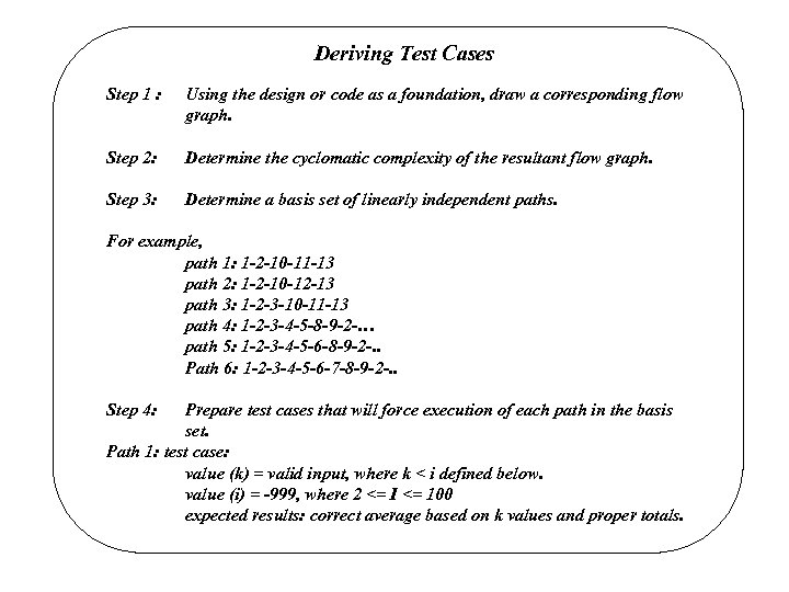 Deriving Test Cases Step 1 : Using the design or code as a foundation,
