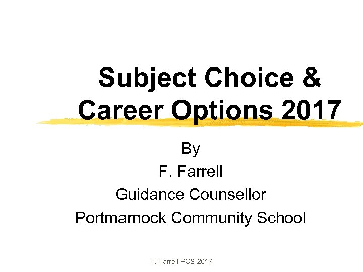 Subject Choice & Career Options 2017 By F. Farrell Guidance Counsellor Portmarnock Community School