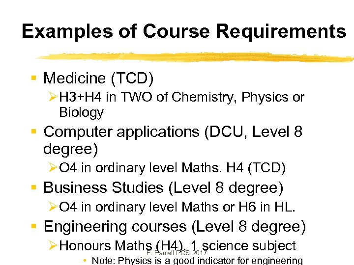Examples of Course Requirements § Medicine (TCD) ØH 3+H 4 in TWO of Chemistry,