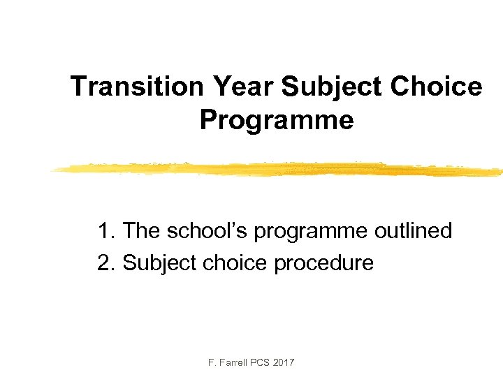 Transition Year Subject Choice Programme 1. The school's programme outlined 2. Subject choice procedure