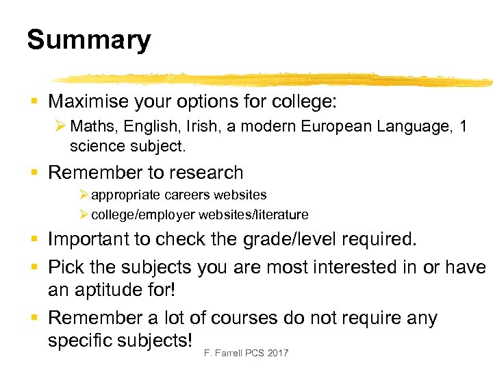 Summary § Maximise your options for college: Ø Maths, English, Irish, a modern European