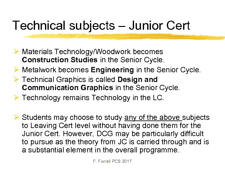 Technical subjects – Junior Cert Ø Materials Technology/Woodwork becomes Construction Studies in the Senior