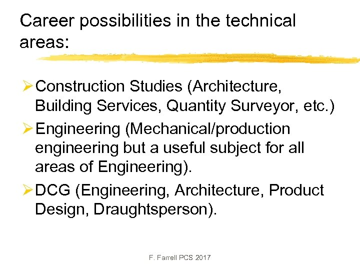 Career possibilities in the technical areas: Ø Construction Studies (Architecture, Building Services, Quantity Surveyor,