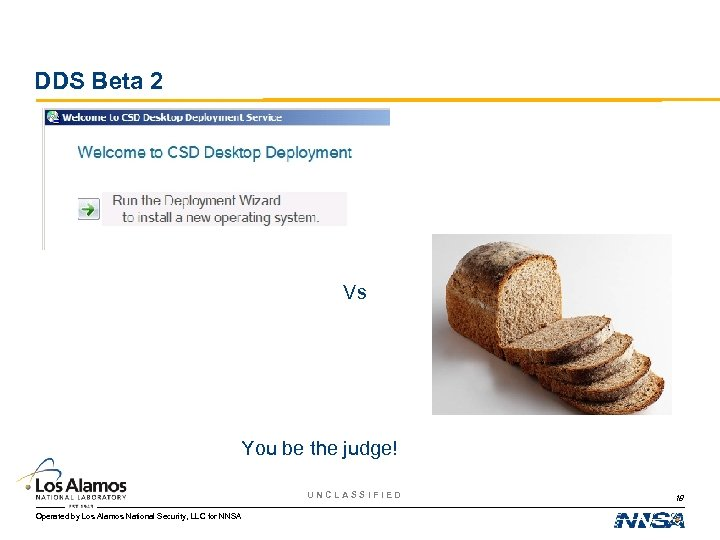 DDS Beta 2 Vs You be the judge! UNCLASSIFIED Operated by Los Alamos National