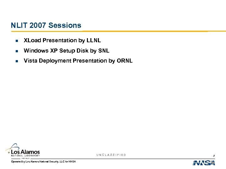 NLIT 2007 Sessions n XLoad Presentation by LLNL n Windows XP Setup Disk by
