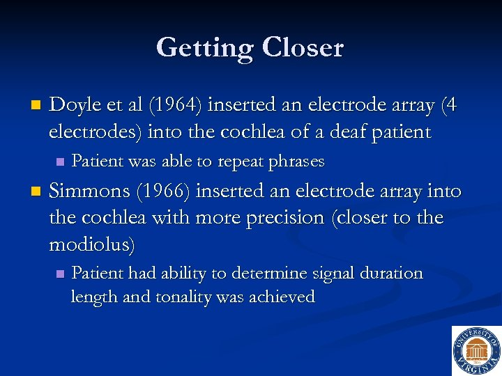 Getting Closer n Doyle et al (1964) inserted an electrode array (4 electrodes) into