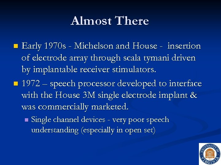 Almost There Early 1970 s - Michelson and House - insertion of electrode array