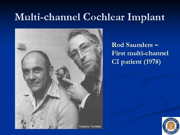 Multi-channel Cochlear Implant Rod Saunders – First multi-channel CI patient (1978) Courtesy: Cochlear