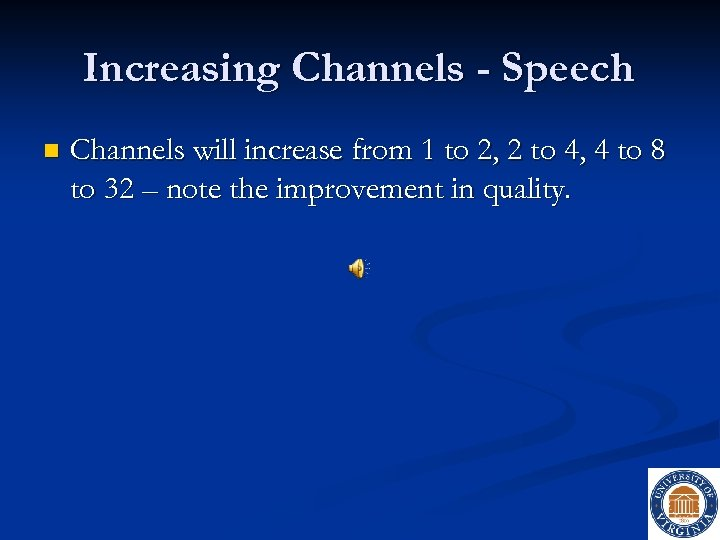 Increasing Channels - Speech n Channels will increase from 1 to 2, 2 to