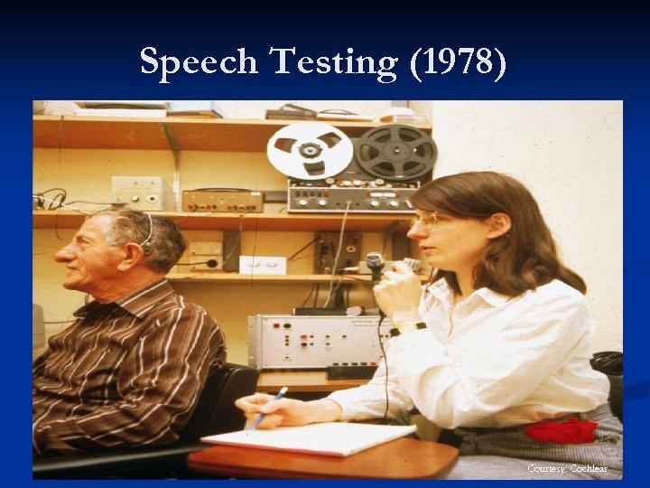 Speech Testing (1978) Courtesy: Cochlear