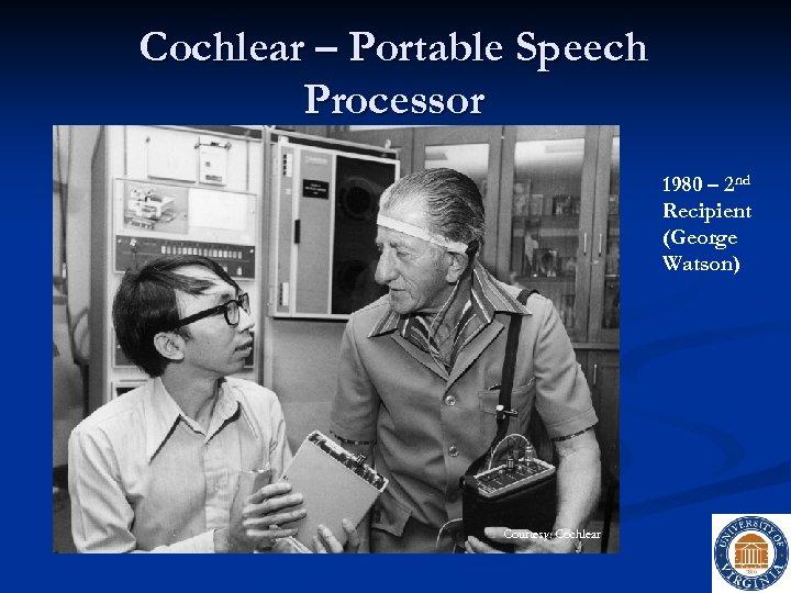 Cochlear – Portable Speech Processor 1980 – 2 nd Recipient (George Watson) Courtesy: Cochlear