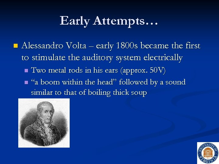 Early Attempts… n Alessandro Volta – early 1800 s became the first to stimulate