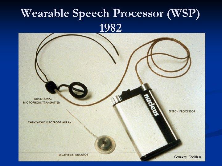 Wearable Speech Processor (WSP) 1982 Courtesy: Cochlear
