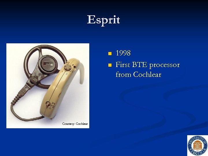 Esprit n n Courtesy: Cochlear 1998 First BTE processor from Cochlear