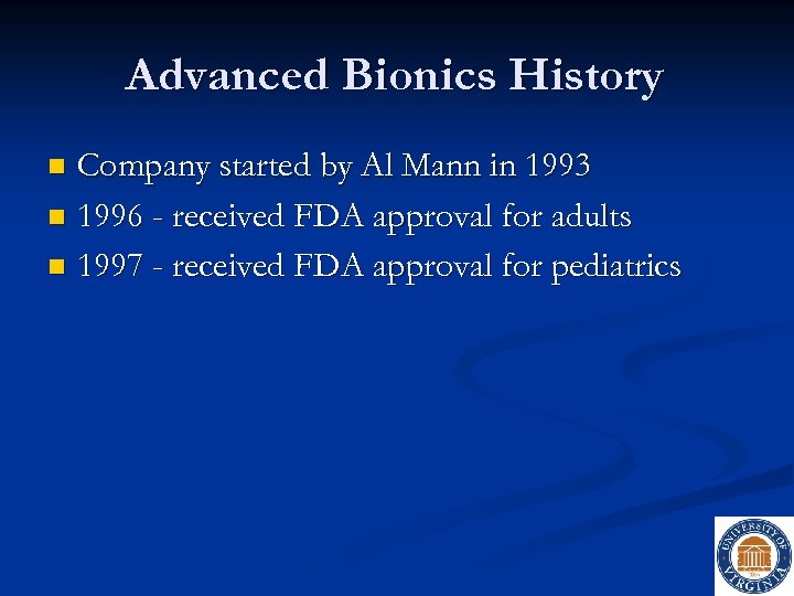 Advanced Bionics History Company started by Al Mann in 1993 n 1996 - received
