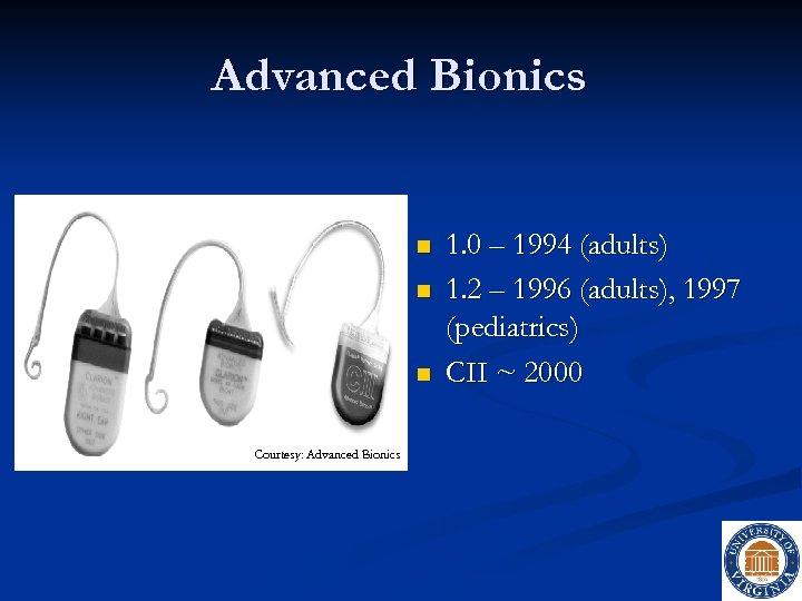 Advanced Bionics n n n Courtesy: Advanced Bionics 1. 0 – 1994 (adults) 1.