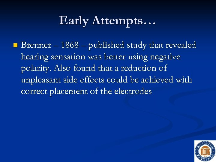 Early Attempts… n Brenner – 1868 – published study that revealed hearing sensation was