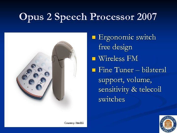Opus 2 Speech Processor 2007 Ergonomic switch free design n Wireless FM n Fine