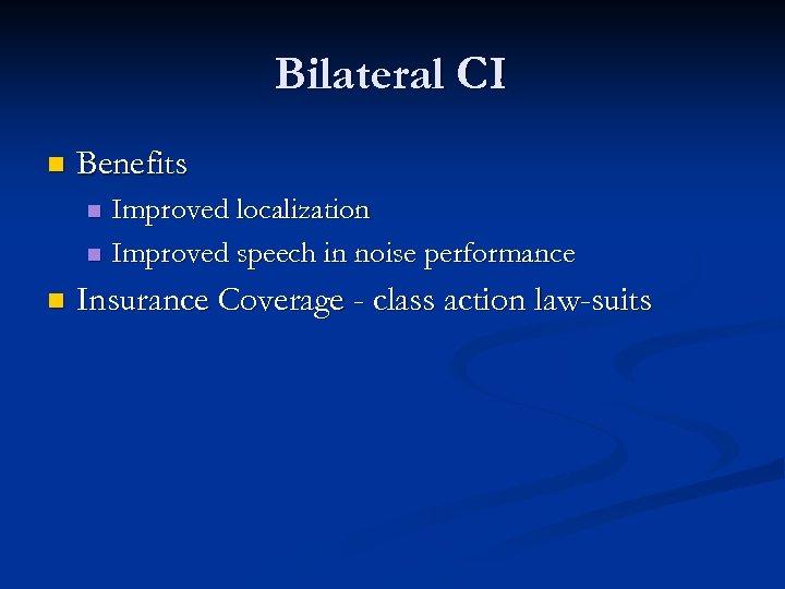 Bilateral CI n Benefits Improved localization n Improved speech in noise performance n n