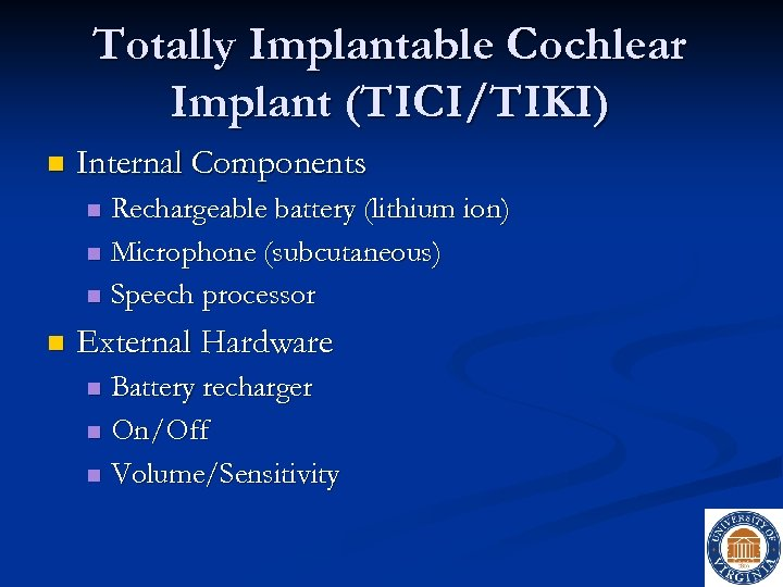 Totally Implantable Cochlear Implant (TICI/TIKI) n Internal Components Rechargeable battery (lithium ion) n Microphone