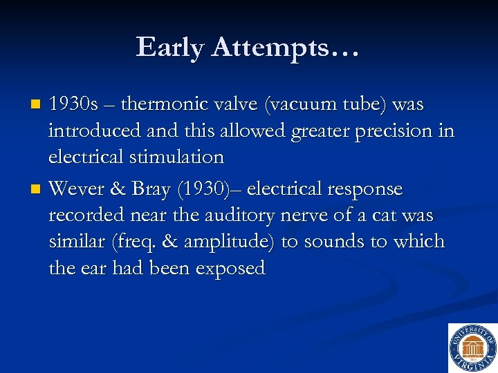 Early Attempts… 1930 s – thermonic valve (vacuum tube) was introduced and this allowed