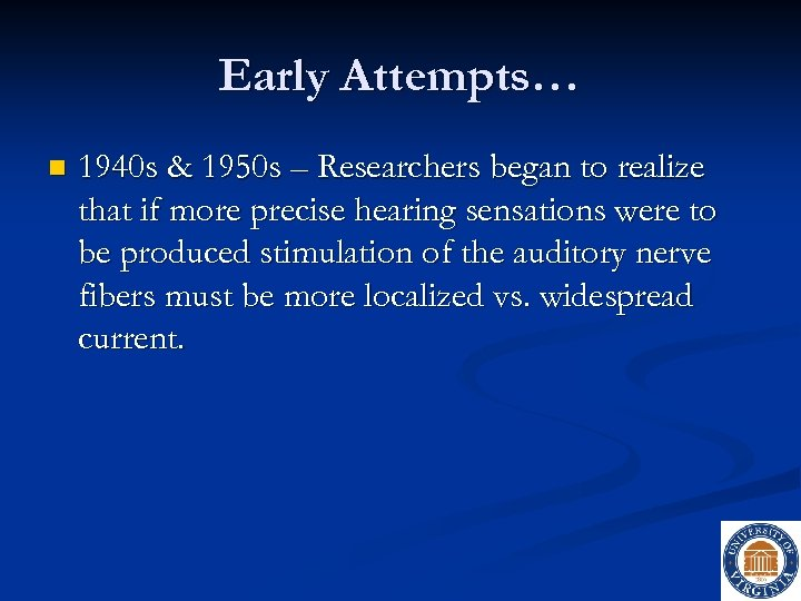 Early Attempts… n 1940 s & 1950 s – Researchers began to realize that