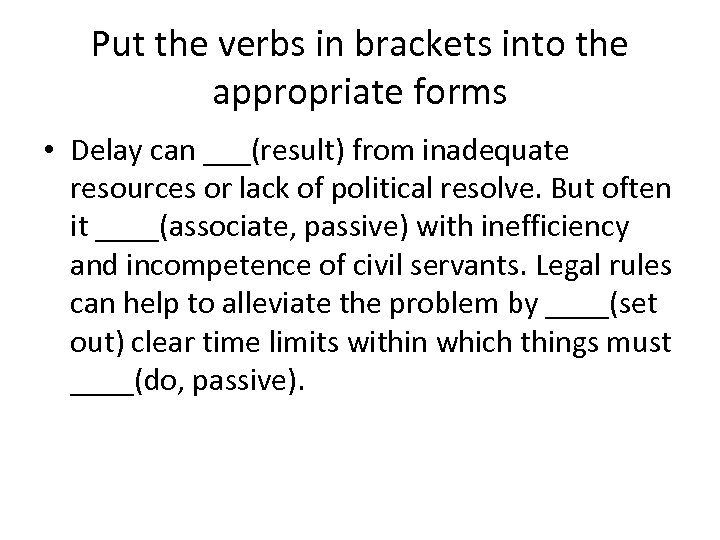 Put the verbs in brackets into the appropriate forms • Delay can ___(result) from